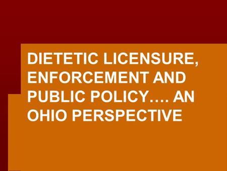 DIETETIC LICENSURE, ENFORCEMENT AND PUBLIC POLICY…. AN OHIO PERSPECTIVE.