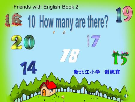 新北江小学 谢婉宜 Friends with English Book 2 Today is a sunny day. Gogo and Jenny will go to the orchard.( 果园 ) There are so many fruits.