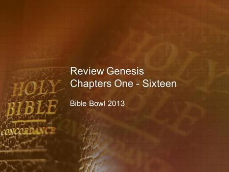 Review Genesis Chapters One - Sixteen Bible Bowl 2013.