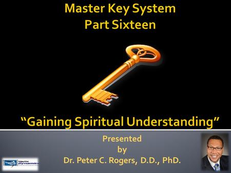 Presented by Dr. Peter C. Rogers, D.D., PhD.. Gaining Spiritual Understanding Life is growth and growth is change, each seven year period takes you into.