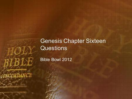 Genesis Chapter Sixteen Questions Bible Bowl 2012.