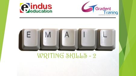 WRITING SKILLS - 2. Sample No. 4 Write an e-mail to request to conduct a training session for your associates using the following phrases, with a minimum.