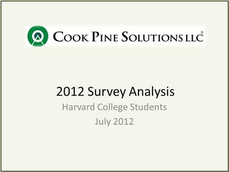 2012 Survey Analysis Harvard College Students July 2012.