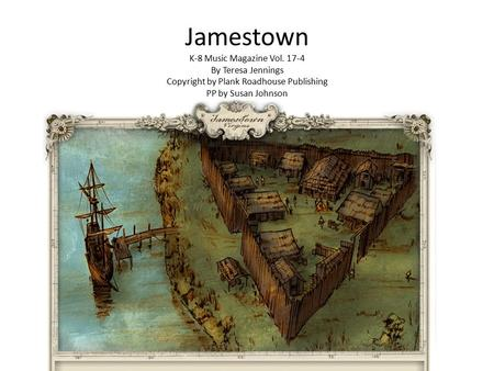 Jamestown K-8 Music Magazine Vol. 17-4 By Teresa Jennings Copyright by Plank Roadhouse Publishing PP by Susan Johnson.