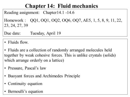 Fluids flow. Fluids are a collection of randomly arranged molecules held together by weak cohesive forces. This is unlike crystals (solids) which arrange.