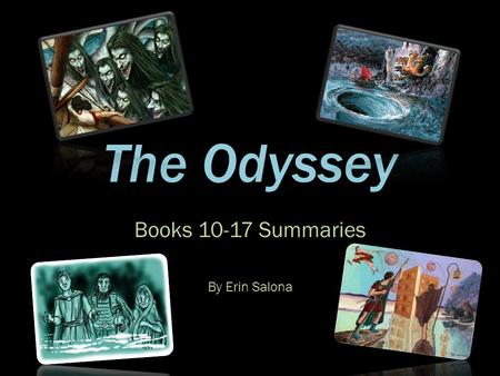 The Odyssey Books 10-17 Summaries By Erin Salona.