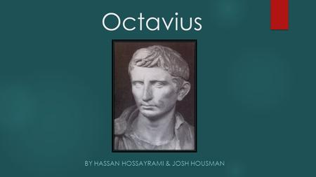 Octavius BY HASSAN HOSSAYRAMI & JOSH HOUSMAN. Background OCTAVIAN WAS BORN on September 23rd 63 B.C. TO GAIUS OCTAVIUS—AND OLD, WEALTHY EQUESTRIAN FAMILY—AND.