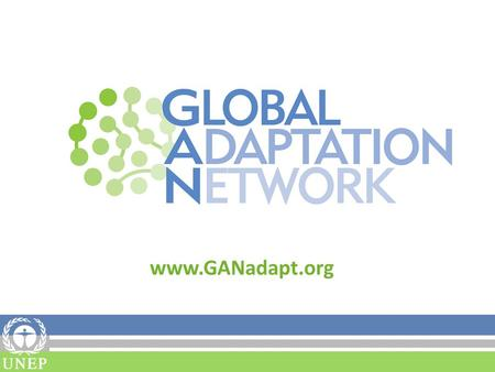 Www.GANadapt.org. Fact Sheet The Global Adaptation Network (GAN) was developed through a UNEP-facilitated consultative processes with key partners and.
