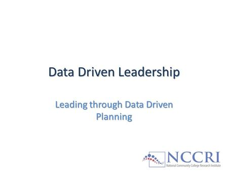 Data Driven Leadership Leading through Data Driven Planning.