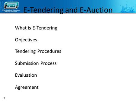 """Water Security for Every Sector Deliver it. Sustain it."" E-Tendering and E-Auction What is E-Tendering Objectives Tendering Procedures Submission Process."
