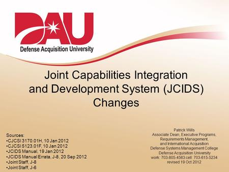 Joint Capabilities Integration and Development System (JCIDS) Changes Patrick Wills Associate Dean, Executive Programs, Requirements Management, and International.