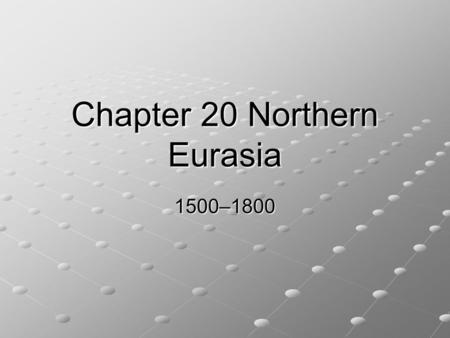 Chapter 20 Northern Eurasia 1500–1800. Japanese Reunification Civil War and the Invasion of Korea and Manchuria, 1500–1603 In the twelfth century, with.