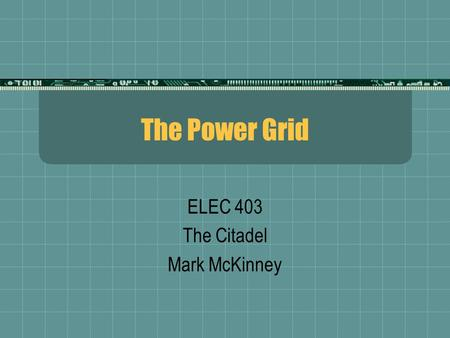 The Power Grid ELEC 403 The Citadel Mark McKinney.