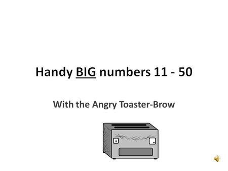 Hello again, I am still Angry Toaster- Brow, and now you know the wee numbers let's get into some bigger ones. They aren't too difficult either.