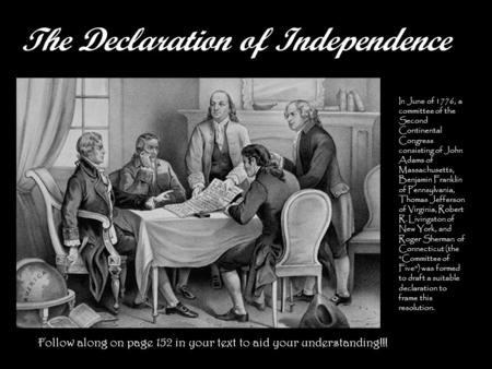 The Declaration of Independence In June of 1776, a committee of the Second Continental Congress consisting of John Adams of Massachusetts, Benjamin Franklin.