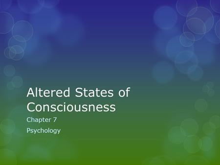 Altered States of Consciousness Chapter 7 Psychology.