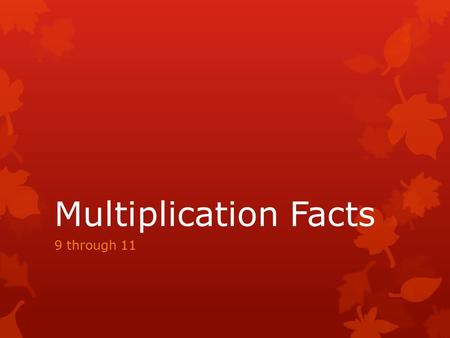 Multiplication Facts 9 through 11. 10 x 5= 50 Number One.