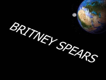 BRITNEY SPEARS. Britney spears is one of the world's famous pop princesses. But how did she become famous? Britney was born in Kentwood, Louisiana, the.
