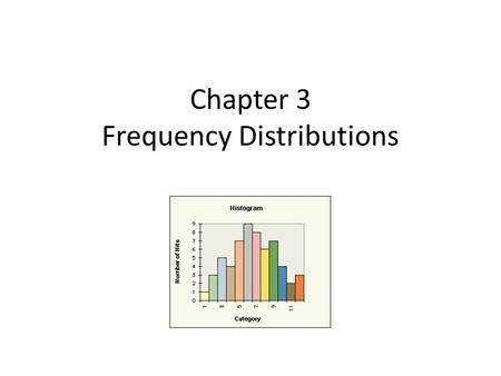 Chapter 3 Frequency Distributions. Frequency Distributions A frequency distribution lists the number of times, or frequency (f), each raw score (X) in.