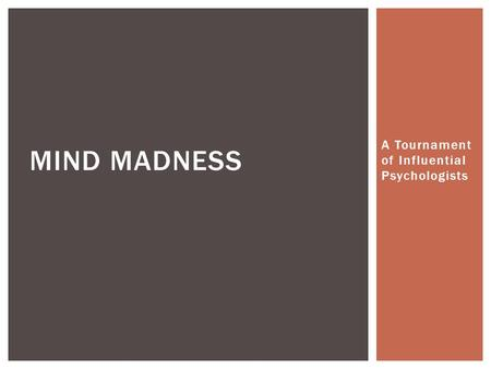 A Tournament of Influential Psychologists MIND MADNESS.