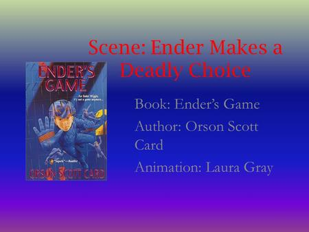 Scene: Ender Makes a Deadly Choice Book: Ender's Game Author: Orson Scott Card Animation: Laura Gray.