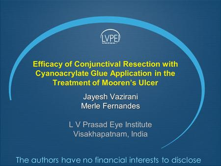 Efficacy of Conjunctival Resection with Cyanoacrylate Glue Application in the Treatment of Mooren's Ulcer Jayesh Vazirani Merle Fernandes L V Prasad Eye.