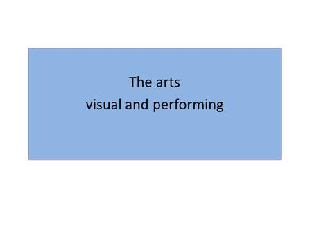 The arts visual and performing The arts visual and performing.