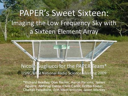 PAPER's Sweet Sixteen: Imaging the Low Frequency Sky with a Sixteen Element Array Nicole Gugliucci for the PAPER Team* USNC/URSI National Radio Science.