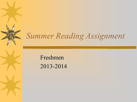 Summer Reading Assignment Freshmen 2013-2014. Why the heck should I read over summer? It's my break!  Yes, you are correct, this is your break from school,