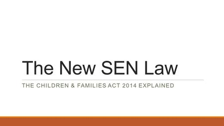 The New SEN Law THE CHILDREN & FAMILIES ACT 2014 EXPLAINED.