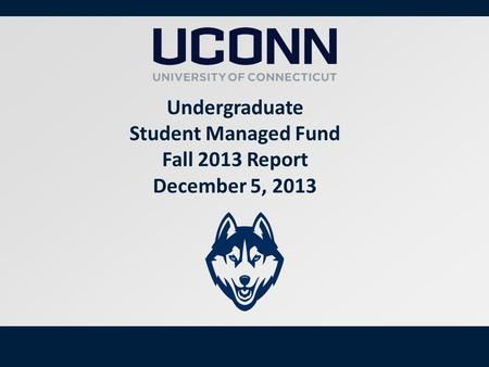 1 Undergraduate Student Managed Fund Fall 2013 Report December 5, 2013.
