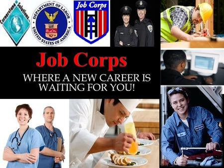 Job CorpsJob Corps WHERE A NEW CAREER IS WAITING FOR YOU!