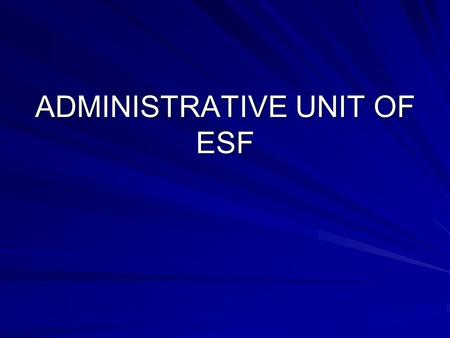 ADMINISTRATIVE UNIT OF ESF. OBJECTIVES TO INCREASE: 1.- EMPLOYEMENT RATE, MAINLY WOMEN EMPLOYMENT RATE. 2.- BUSINESS CREATION RATE. TO DECREASE: 1.- YOUTH.