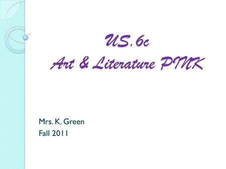 US.6c Art & Literature PINK Mrs. K. Green Fall 2011.