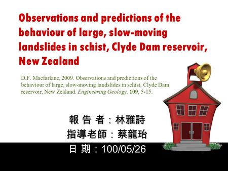 Observations and predictions of the behaviour of large, slow-moving landslides in schist, Clyde Dam reservoir, New Zealand D.F. Macfarlane, 2009. Observations.