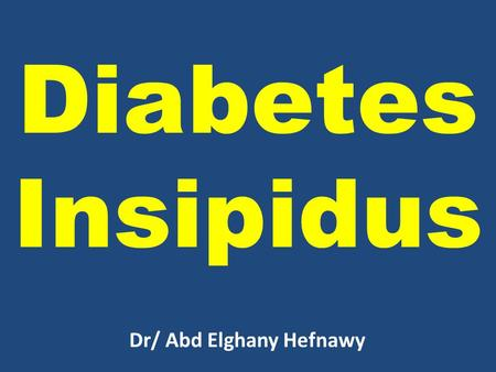 Diabetes Insipidus Dr/ Abd Elghany Hefnawy. Anti-Diuretic Hormone (ADH) Vasopressin Water retention and reabsorption of sodium.