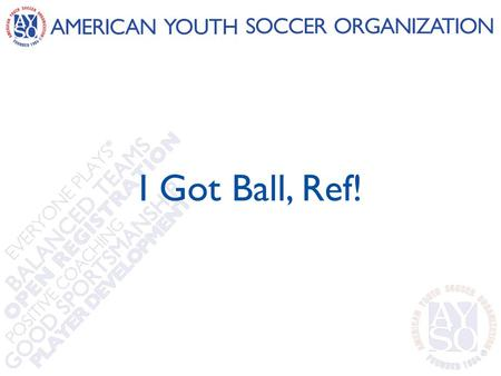 I Got Ball, Ref!. What Is… Careless? Reckless? Using excessive force? 10/18/20122.