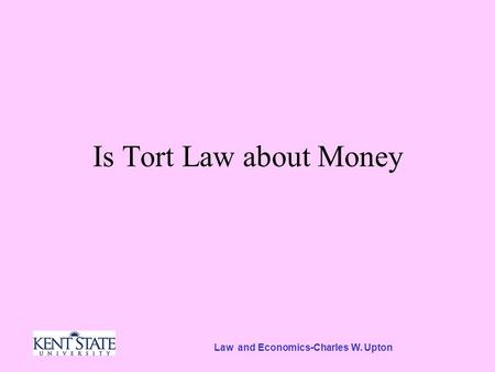 Law and Economics-Charles W. Upton Is Tort Law about Money.