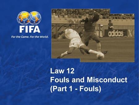 Law 12  Fouls and Misconduct (Part 1 - Fouls)