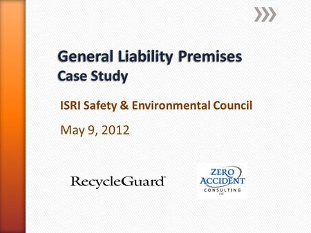 ISRI Safety & Environmental Council May 9, 2012. » Zero Accident Consulting:  Eight years with RecycleGuard  2438 safety visits to recyclers  Knowledge.