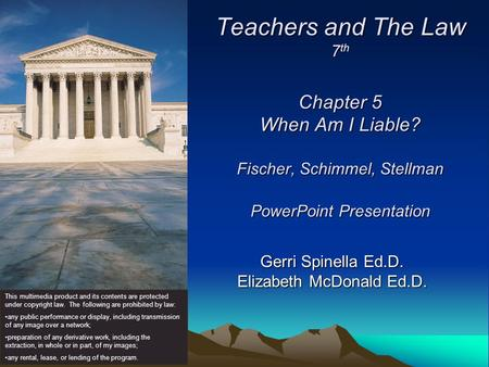 Teachers and The Law 7 th Chapter 5 When Am I Liable? Fischer, Schimmel, Stellman PowerPoint Presentation Gerri Spinella Ed.D. Elizabeth McDonald Ed.D.