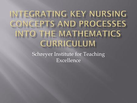 Schreyer Institute for Teaching Excellence.  Nursing students are showing difficulty passing a 20 question test encompassing basic math skills.  In.