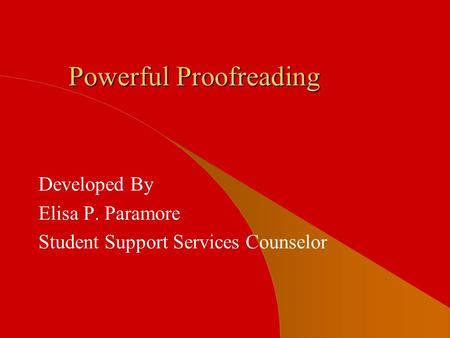 Powerful Proofreading Developed By Elisa P. Paramore Student Support Services Counselor.
