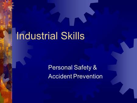 Industrial Skills Personal Safety & Accident Prevention.