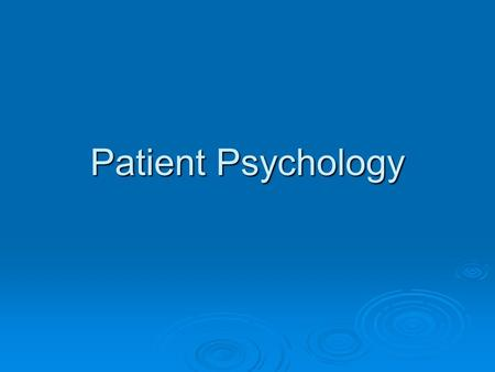 Patient Psychology.  Patients are under enormous pressure, with high anxiety  You MUST be empathetic.