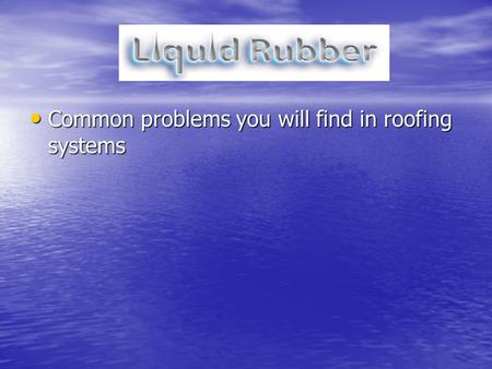 Common problems you will find in roofing systems Common problems you will find in roofing systems.