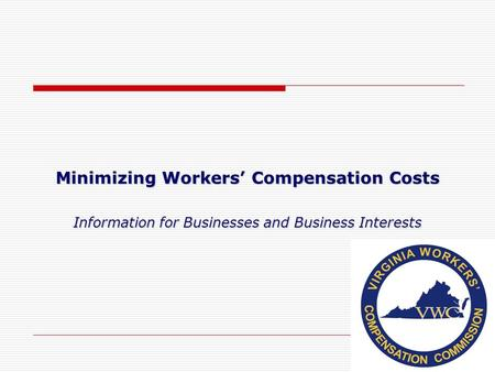Minimizing Workers' Compensation Costs Information for Businesses and Business Interests 1.