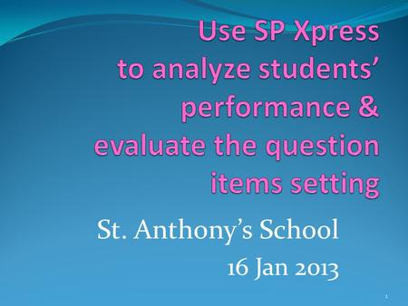 St. Anthony's School 16 Jan 2013 1. Background information 2.