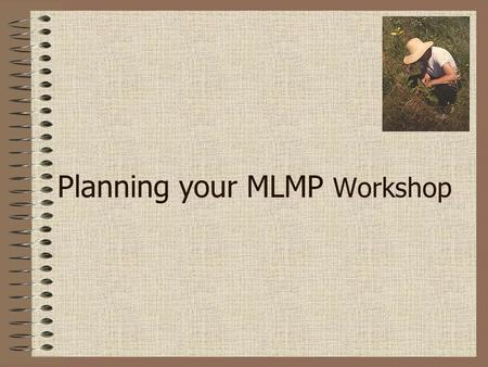 Planning your MLMP Workshop. Workshop Contents Project goals and background Key project findings Monarch biology and identification Directions for monitoring.
