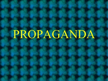PROPAGANDA PROPAGANDA: information that is spread for the purpose of promoting some cause.